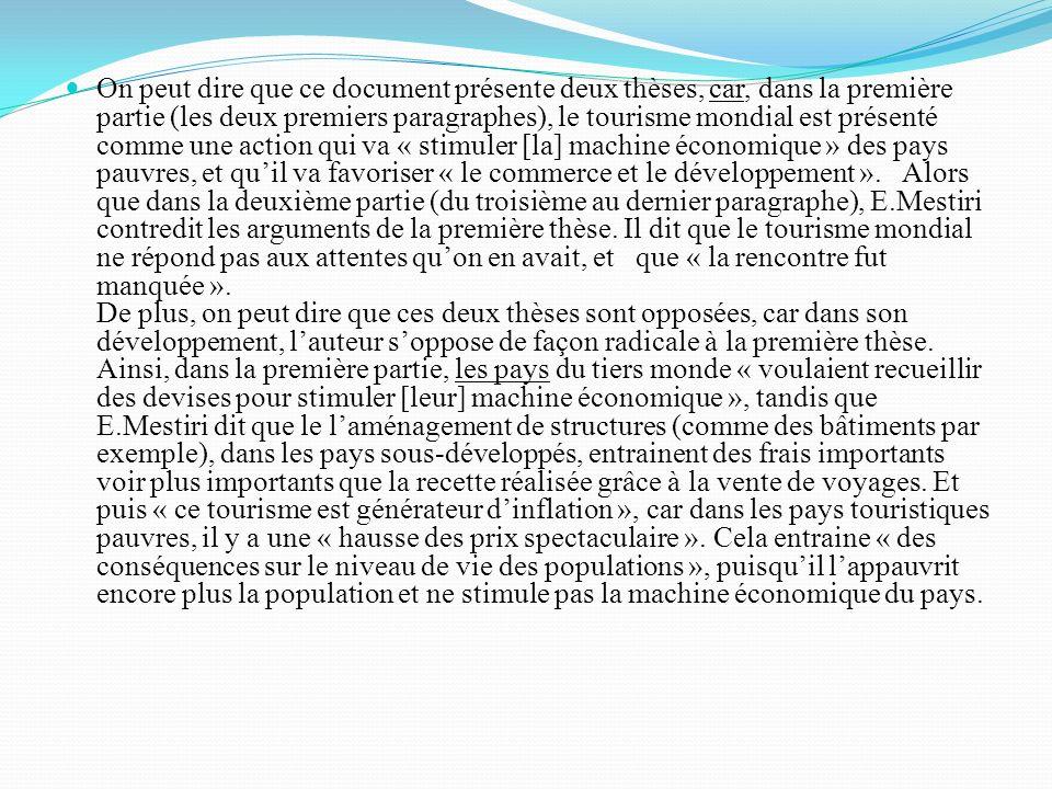 On peut dire que ce document présente deux thèses, car, dans la première partie (les deux premiers paragraphes), le tourisme mondial est présenté comme une action qui va « stimuler [la] machine économique » des pays pauvres, et qu'il va favoriser « le commerce et le développement ».